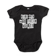 Real Men Rub Their Meat Baby Bodysuit