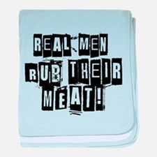 Real Men Rub Their Meat baby blanket