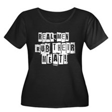 Real Men Rub Their Meat Plus Size T-Shirt