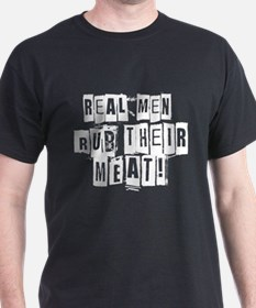 Real Men Rub Their Meat T-Shirt