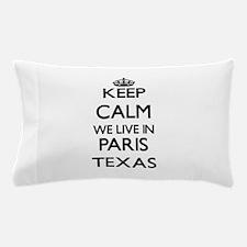 Keep calm we live in Paris Texas Pillow Case