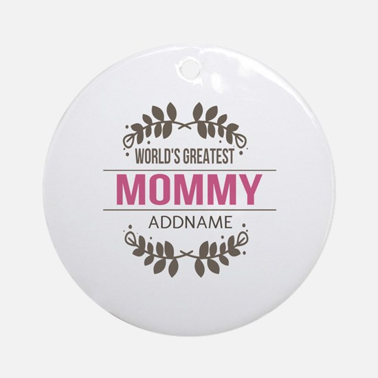 Custom Worlds Greatest Mommy Ornament (Round)