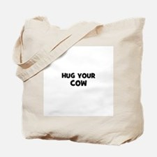 hug your cow Tote Bag