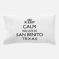 Keep calm we live in San Benito Texas Pillow Case