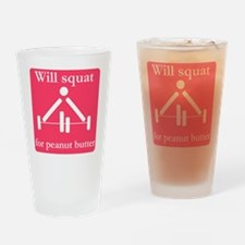 Will squat for peanut butter Drinking Glass