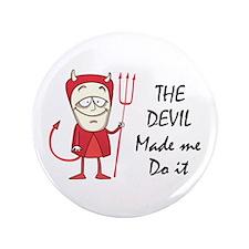 "DEVIL MADE ME DO IT 3.5"" Button"