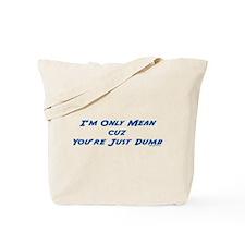 You're Just Dumb Tote Bag