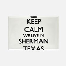 Keep calm we live in Sherman Texas Magnets