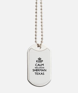 Keep calm we live in Sherman Texas Dog Tags