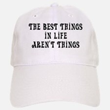 Best things in life... Baseball Baseball Cap