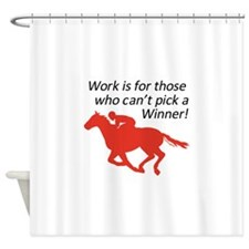 CANT PICK A WINNER Shower Curtain
