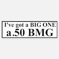 I've got a BIG ONE -.50 BMG Bumper Bumper Bumper Sticker