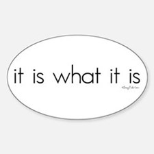 It Is What It Is Oval Bumper Stickers