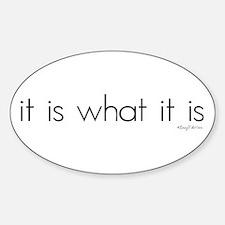 It Is What It Is Oval Stickers