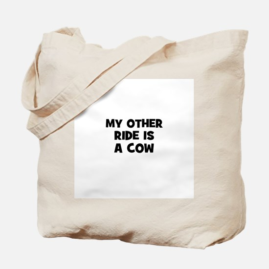 my other ride is a cow Tote Bag