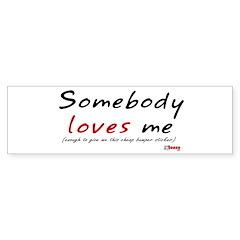 Somebody Loves Me Bumper Bumper Sticker