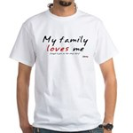 My (cheap) Family Loves Me White T-Shirt