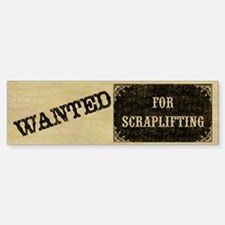 WANTED for Scraplifting Bumper Bumper Bumper Sticker