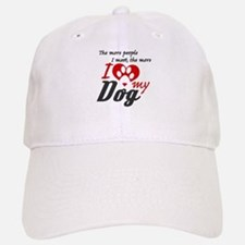 The more people I meet the more I love my dog Baseball Baseball Cap