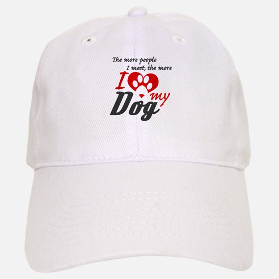 The more people I meet the more I love my dog Baseball Baseball Cap