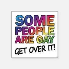 Some people are gay - get over it! Sticker