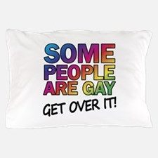 Some people are gay - get over it! Pillow Case