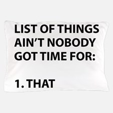 List of things ain't nobody got time f Pillow Case