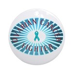 OVARIAN CANCER FIGHTER Ornament (Round)