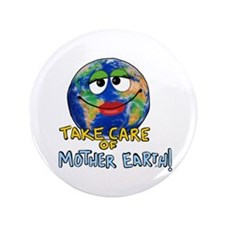"""Take Care of Mother Earth 3.5"""" Button"""
