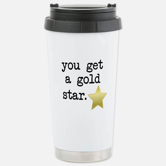You Get a Gold Star Stainless Steel Travel Mug