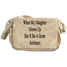 When My Daughter Grows Up She'll Be  Messenger Bag