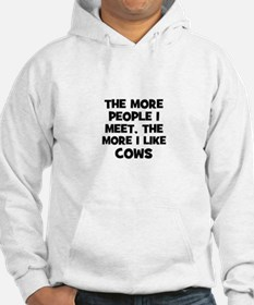 the more people I meet, the m Hoodie