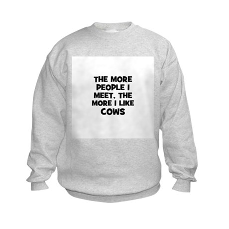 the more people I meet, the m Kids Sweatshirt