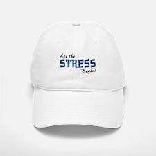 Let the stress begin! Baseball Baseball Cap