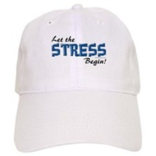 Let the stress begin! Baseball Cap