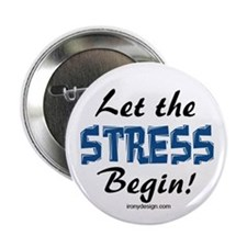 Let the stress begin! Button