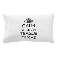 Keep calm we live in Teague Texas Pillow Case