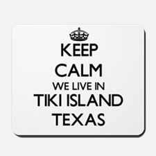 Keep calm we live in Tiki Island Texas Mousepad
