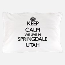 Keep calm we live in Springdale Utah Pillow Case