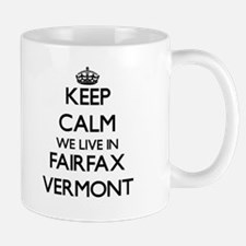 Keep calm we live in Fairfax Vermont Mugs