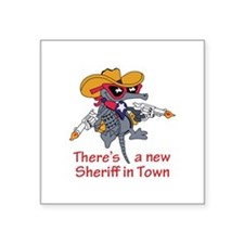 NEW SHERIFF IN TOWN Sticker