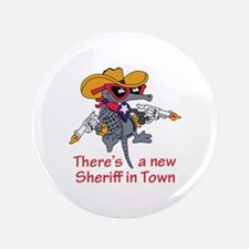 """NEW SHERIFF IN TOWN 3.5"""" Button"""