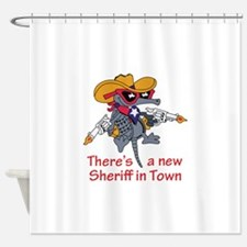 NEW SHERIFF IN TOWN Shower Curtain