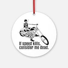 If Speed Kills Ornament (Round)