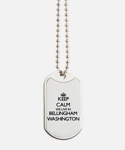 Keep calm we live in Bellingham Washingto Dog Tags