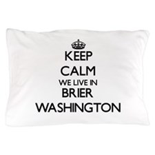 Keep calm we live in Brier Washington Pillow Case