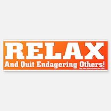 Relax - Quit Endangering Others Bumper Bumper Bumper Sticker