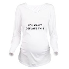 You Can't Deflate Th Long Sleeve Maternity T-Shirt