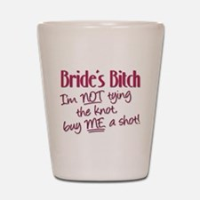 Brides Bitch - Im NOT tying the knot, b Shot Glass