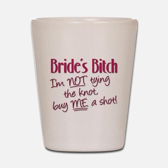 Brides Bitch - Im NOT tying the knot, b Shot Glass